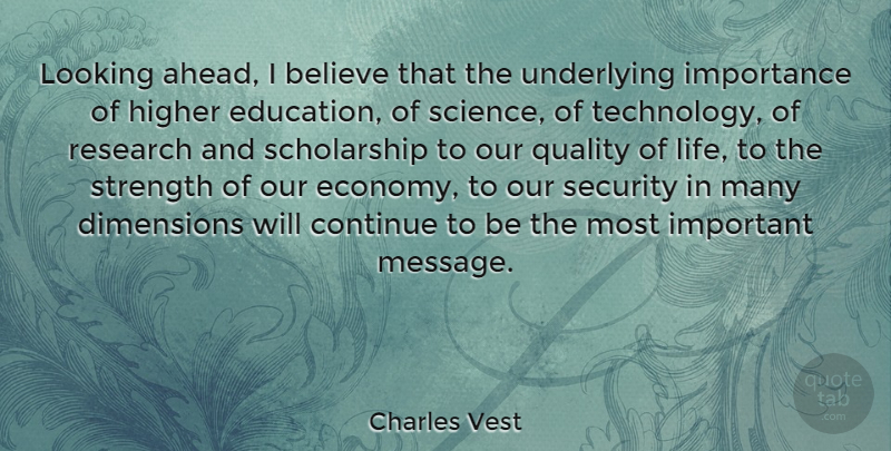 Charles Vest Quote About American Educator, Believe, Continue, Dimensions, Higher: Looking Ahead I Believe That...