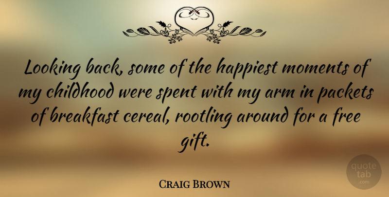 Craig Brown Quote About Arm, Breakfast, Childhood, Free, Happiest: Looking Back Some Of The...