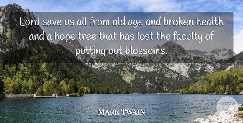 Mark Twain Quote About Age, Broken, Faculty, Health, Hope: Lord Save Us All From...