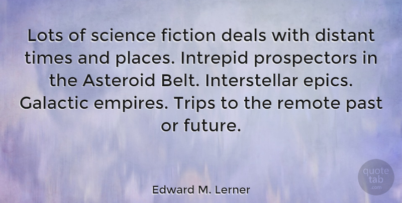 Edward M. Lerner Quote About Asteroid, Deals, Distant, Fiction, Future: Lots Of Science Fiction Deals...