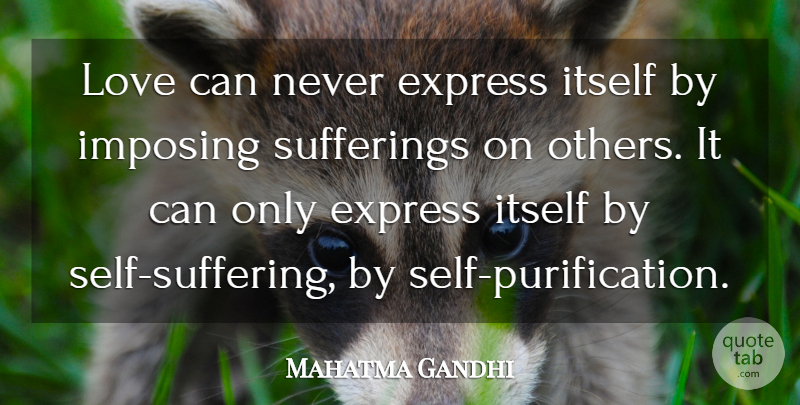 Mahatma Gandhi Quote About Love, Self, Suffering: Love Can Never Express Itself...