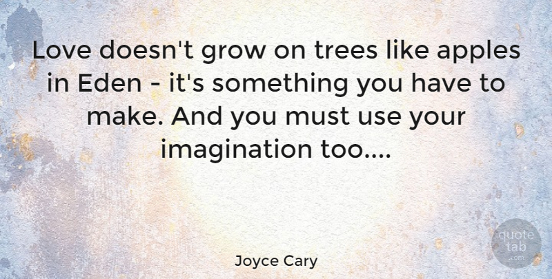 Joyce Cary Quote About Funny Valentines Day, Love You, Eden: Love Doesnt Grow On Trees...