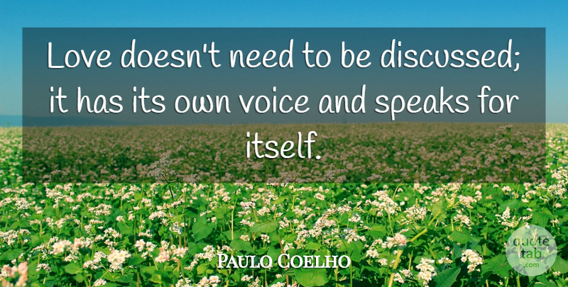 Paulo Coelho Quote About Voice, Needs, Speak: Love Doesnt Need To Be...