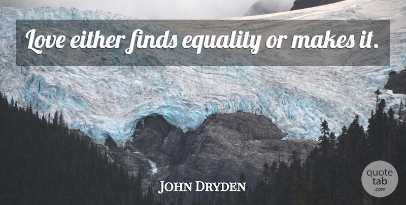 John Dryden Love Either Finds Equality Or Makes It Quotetab