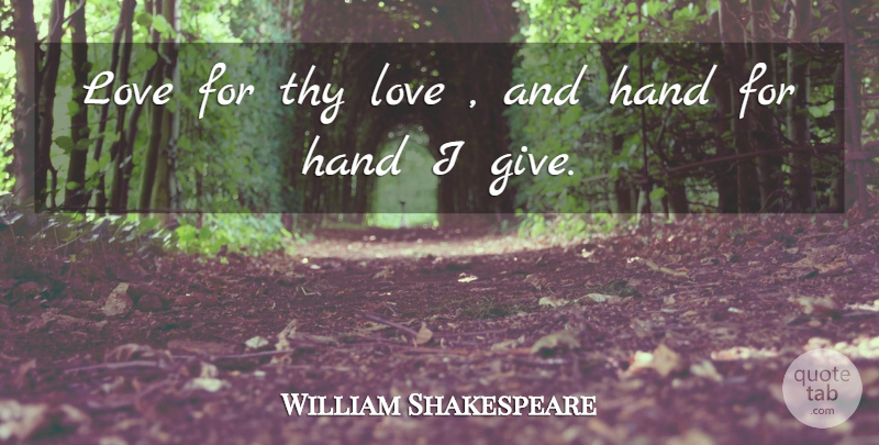 William Shakespeare Quote About Love, Hands, Giving: Love For Thy Love And...