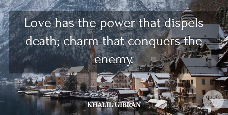 Khalil Gibran Quote About Love, Enemy, Conquer: Love Has The Power That...