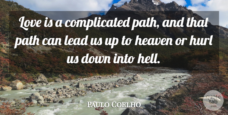 Paulo Coelho Quote About Life, Love Is, Heaven: Love Is A Complicated Path...