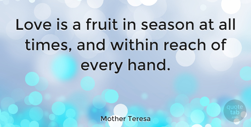 Mother Teresa Quote About Love, Inspirational, Life: Love Is A Fruit In...