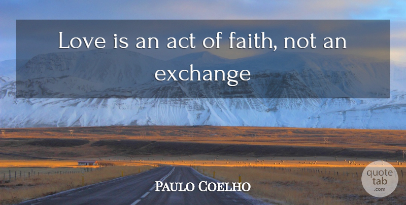 Paulo Coelho Quote About Love Is: Love Is An Act Of...