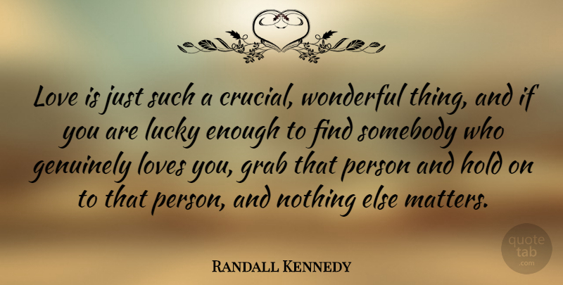 Randall Kennedy Quote About Genuinely, Grab, Hold, Love, Loves: Love Is Just Such A...