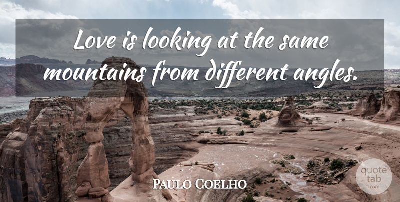 Paulo Coelho Quote About Life, Love Is, Mountain: Love Is Looking At The...
