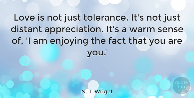 N. T. Wright Quote About Love, Appreciation, Tolerance: Love Is Not Just Tolerance...