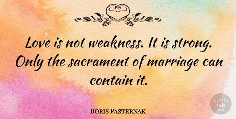 Boris Pasternak Quote About Anniversary, Strong, Love Is: Love Is Not Weakness It...