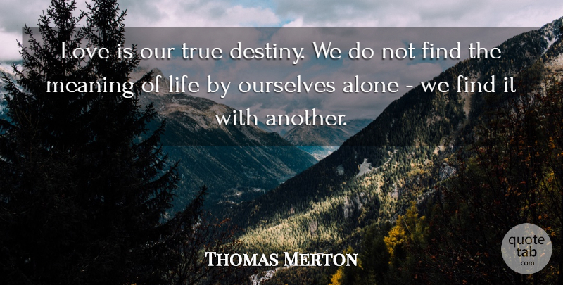 Thomas Merton Love Is Our True Destiny We Do Not Find The Meaning