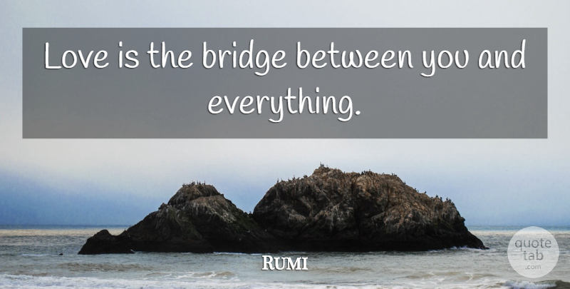 Rumi Quote About Love, Life, Yoga: Love Is The Bridge Between...