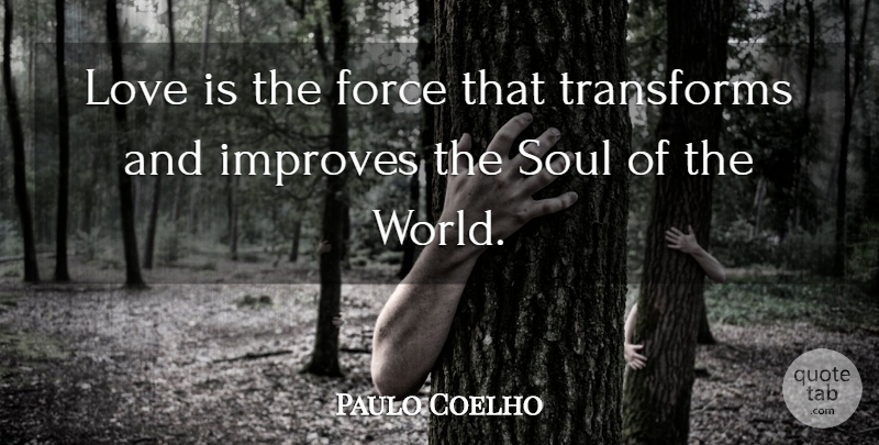 Paulo Coelho Quote About Love Is, Soul, Alchemist: Love Is The Force That...