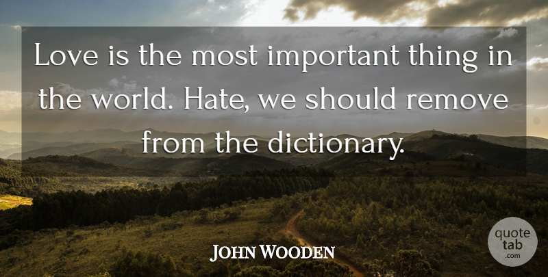 John Wooden Quote About Love, Remove: Love Is The Most Important...