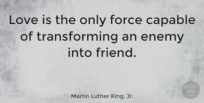 Martin Luther King, Jr. Quote About Love, Friendship, Change: Love Is The Only Force...