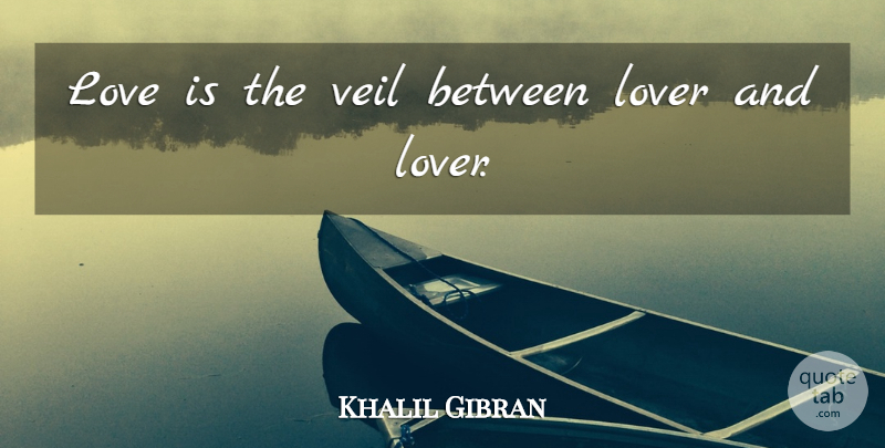 Khalil Gibran Quote About Love, Marriage, Veils: Love Is The Veil Between...