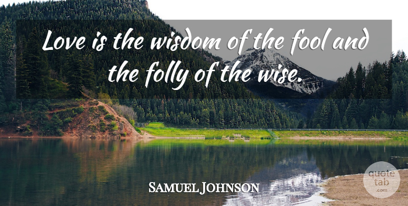 Samuel Johnson Quote About Love, Wise, Dream: Love Is The Wisdom Of...