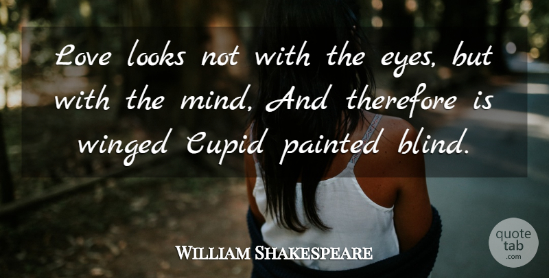 William Shakespeare Quote About Love, Life, Relationship: Love Looks Not With The...