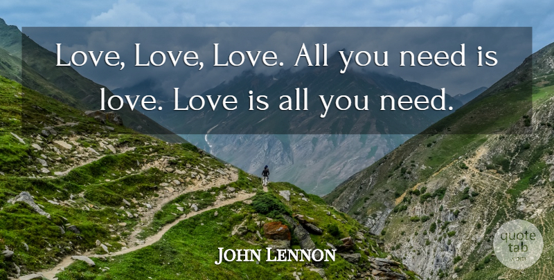 John Lennon Quote About Love, Inspirational, Motivational: Love Love Love All You...