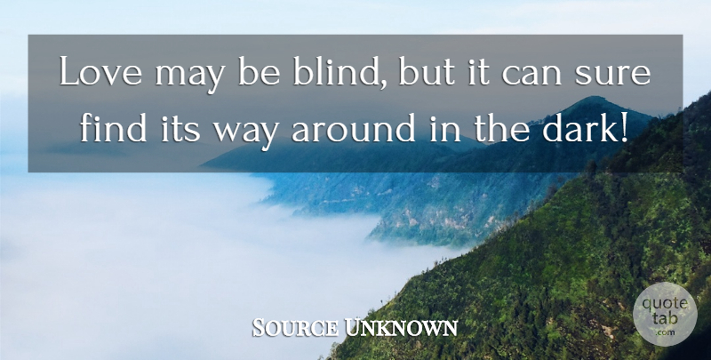 Source Unknown Quote About Love, Sure: Love May Be Blind But.