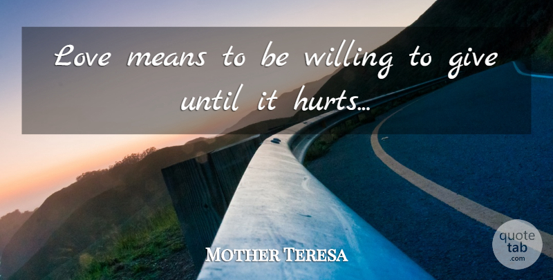 Mother Teresa Quote About Hurt, Mean, Giving: Love Means To Be Willing...