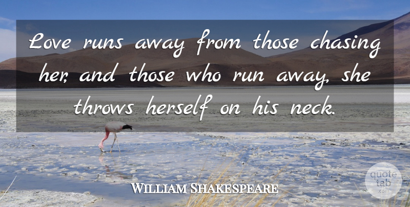 William Shakespeare Love Runs Away From Those Chasing Her And