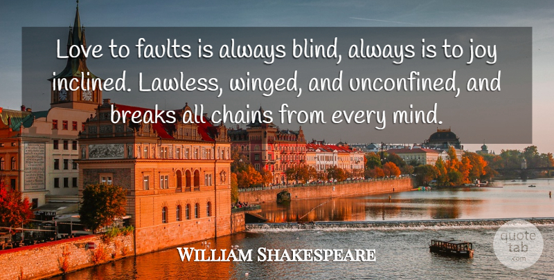 William Shakespeare Quote About Love, Joy, Mind: Love To Faults Is Always...