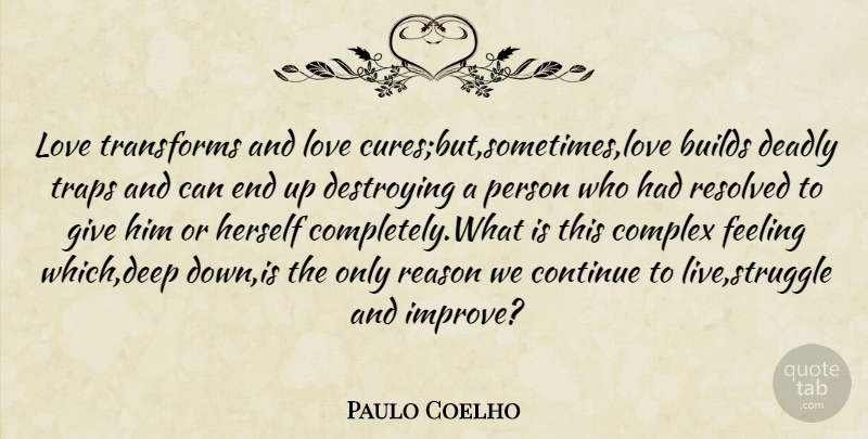 Paulo Coelho Quote About Struggle, Giving, Feelings: Love Transforms And Love Curesbutsometimeslove...