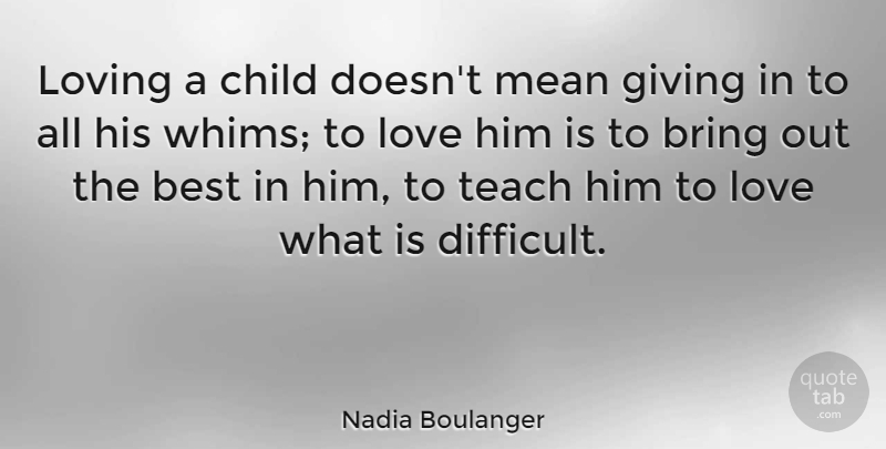 Nadia Boulanger Loving A Child Doesnt Mean Giving In To All His