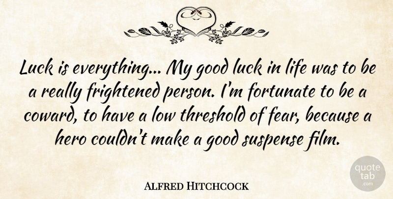 Alfred Hitchcock Quote About Hero, Good Luck, Coward: Luck Is Everything My Good...