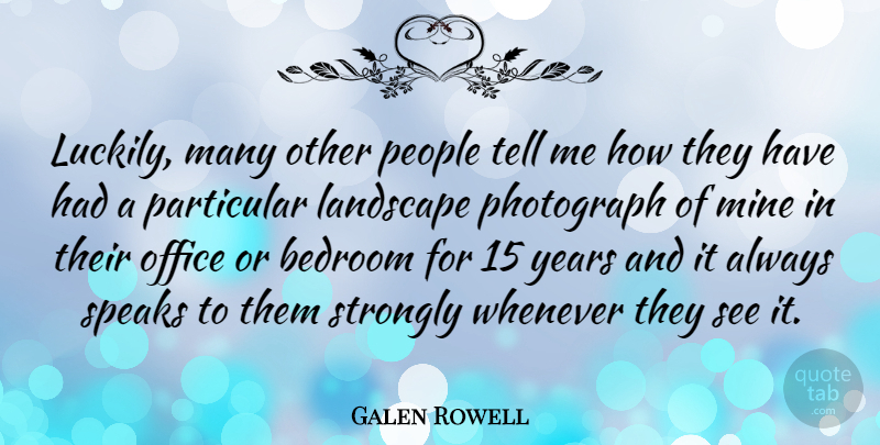 Galen Rowell Quote About American Photographer, Mine, Particular, People, Photograph: Luckily Many Other People Tell...