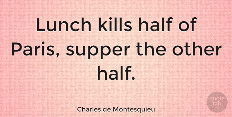 Charles de Montesquieu: Lunch kills half of Paris, supper ...