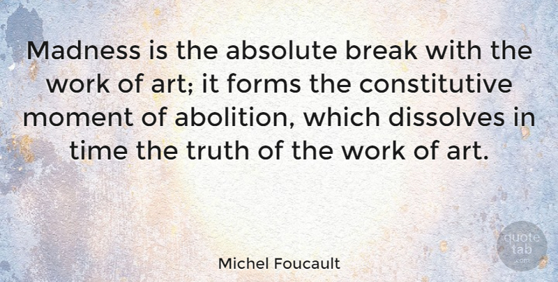 Michel Foucault Quote About Art, Time, Madness: Madness Is The Absolute Break...