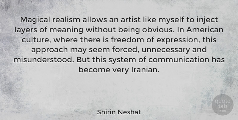 Shirin Neshat Quote About Communication, Artist, Expression: Magical Realism Allows An Artist...