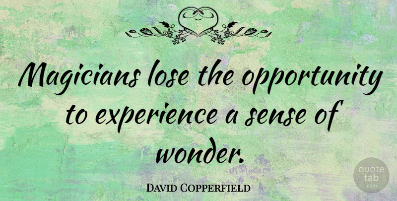 David Copperfield Magicians Lose The Opportunity To Experience A