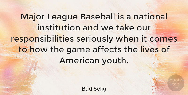 Bud Selig Quote About Baseball, Responsibility, Games: Major League Baseball Is A...