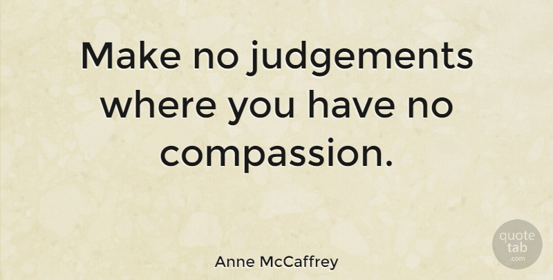 Anne McCaffrey Quote About American Author: Make No Judgements Where You...