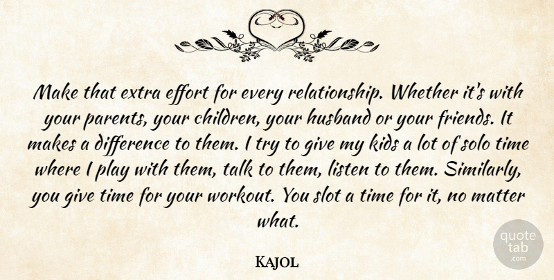 Image of: Love Quotes Kajol Quote About Difference Extra Husband Kids Listen Make That Extra Kajol Make That Extra Effort For Every Relationship Whether Its