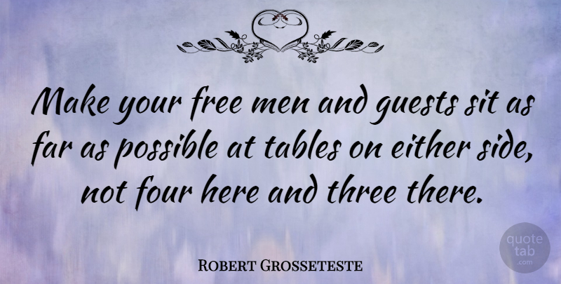 Robert Grosseteste Quote About Either, Far, Four, Guests, Men: Make Your Free Men And...