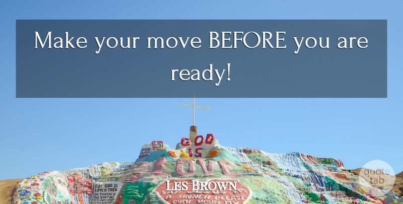 Les Brown: Make your move BEFORE you are ready! | QuoteTab