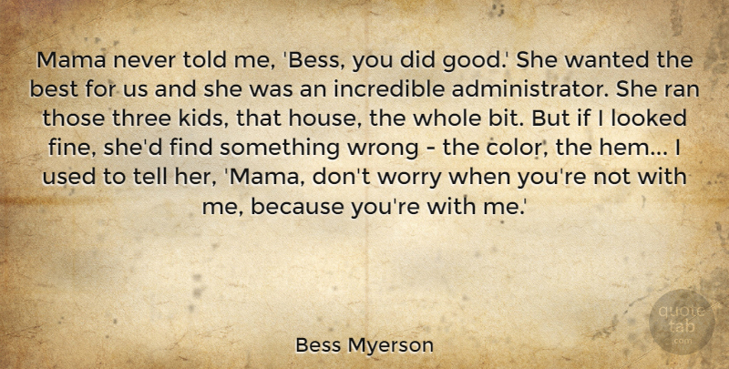 Bess Myerson Quote About Best, Good, Incredible, Looked, Mama: Mama Never Told Me Bess...