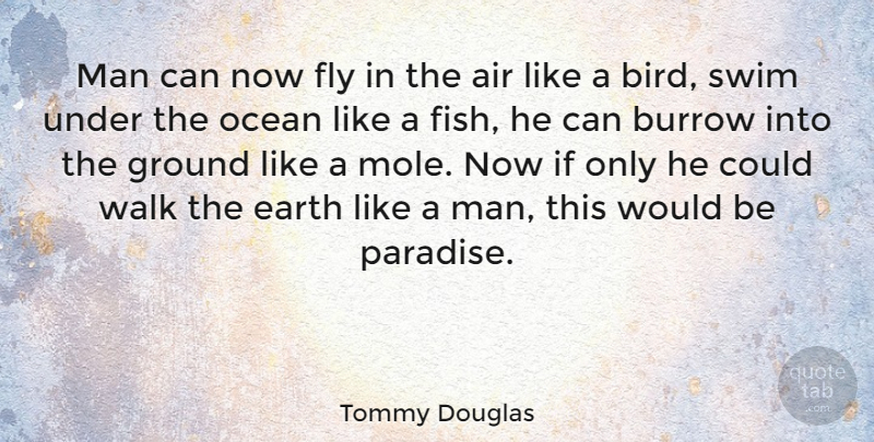 Tommy Douglas Man Can Now Fly In The Air Like A Bird Swim Under