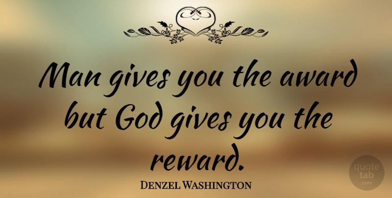 Denzel Washington: Man gives you the award but God gives