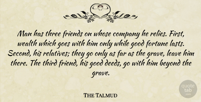 The Talmud Quote About Beyond, Company, Far, Fortune, Friends Or Friendship: Man Has Three Friends On...