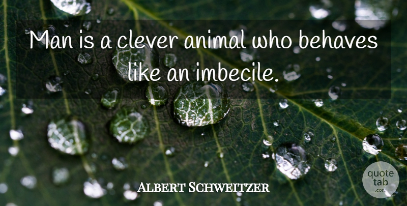 Albert Schweitzer Quote About Fun, Clever, Men: Man Is A Clever Animal...