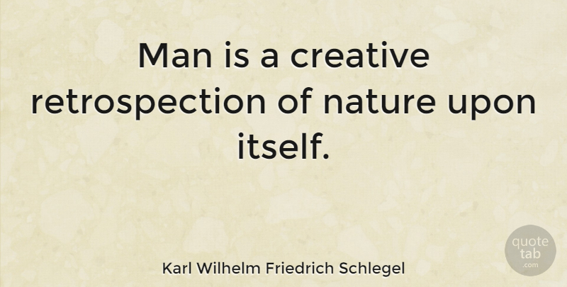 Karl Wilhelm Friedrich Schlegel Quote About Men, Creative, Literature: Man Is A Creative Retrospection...