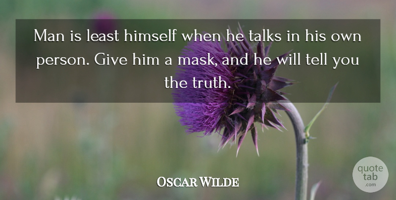 Oscar Wilde Man Is Least Himself When He Talks In His Own Person